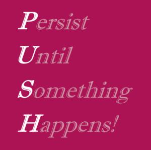 Slogan PUSH - persist until something happens
